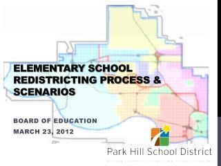 Elementary  School Redistricting Process & Scenarios