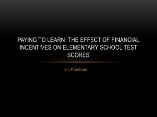 Paying to Learn: The Effect of Financial Incentives on Elementary School Test Scores