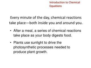 Every minute of the day, chemical reactions take place — both inside you and around you.