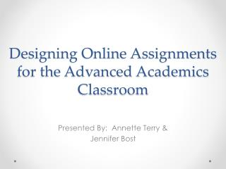Designing Online Assignments for the Advanced Academics Classroom