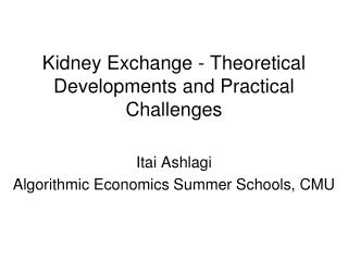 Kidney Exchange - Theoretical Developments and Practical Challenges