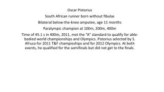 Oscar  Pistorius South African runner  b orn without fibulas
