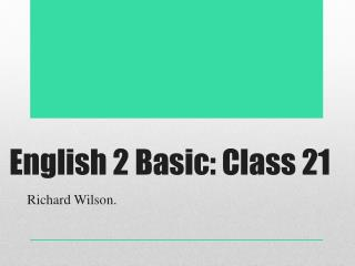 English 2 Basic: Class 21