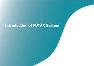 Introduction of  FUTÁR  System