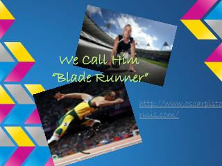 We Call Him �Blade Runner�