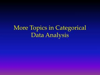 More Topics in Categorical Data Analysis