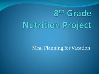 8 th  Grade  Nutrition Project