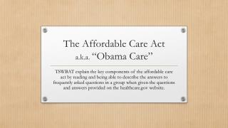 The Affordable Care Act a.k.a . �Obama Care�