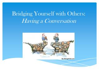 Bridging Yourself with Others: Having a Conversation