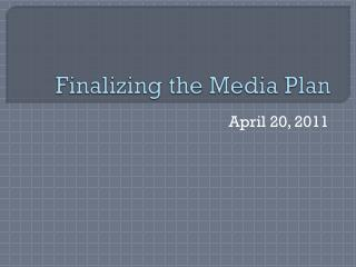 Finalizing the Media Plan