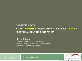 Catalyst Code: How to  Ignite  a platform business and  rule  a platform-centric ecosystem