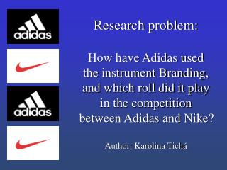 Research problem:  How have Adidas used the instrument Branding, and which roll did it play in the competition between A