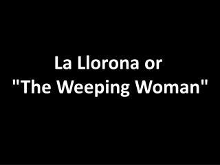 """La  Llorona  or  """"The Weeping Woman"""""""