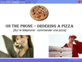 On the phone – Ordering a Pizza [ Sur le téléphone  - commander  une  pizza ]