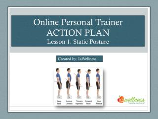 Online Personal Trainer ACTION PLAN Lesson 1: Static Posture