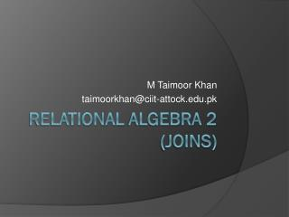 Relational  Algebra 2 (Joins)