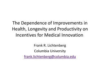 Frank R. Lichtenberg Columbia University frank.lichtenberg@columbia.edu