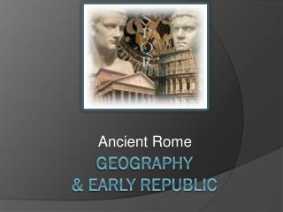 Geography  & Early Republic