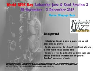 World AIDS Day  Luhambo Jazz  &  Soul Session 3 30 November - 2  December 2012 Venue : Maguga Dam