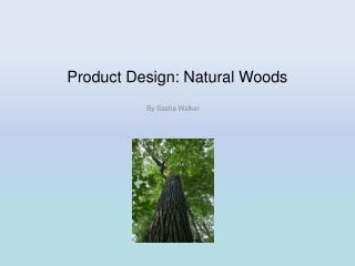 Product Design: Natural Woods