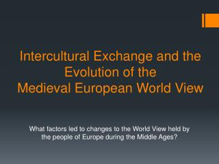 Intercultural Exchange and the Evolution of the  Medieval European World View