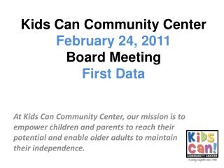 Kids Can Community Center February 24, 2011 Board Meeting First Data