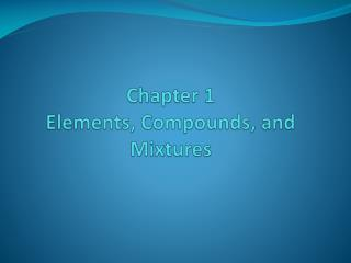 Chapter 1 Elements , Compounds, and  Mixtures