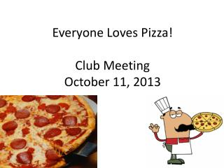 Everyone Loves Pizza!  Club Meeting  October 11,  2013