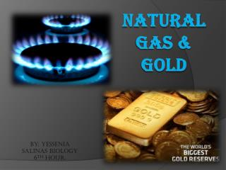 Natural  Gas & Gold