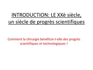 INTRODUCTION: LE  XXè  siècle, un siècle de progrès scientifiques