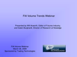 FIA Volume Webinar March 26, 2009 Sponsored by Trading Technologies