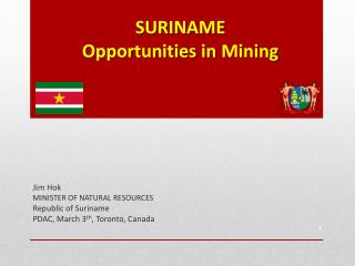 SURINAME  Opportunities in  Mining