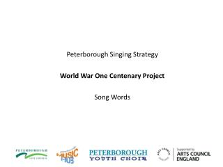 Peterborough Singing Strategy World War One Centenary Project Song Words