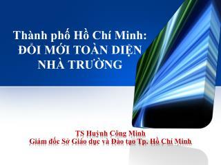 Thành phố Hồ Chí Minh: ĐỔI MỚI TOÀN DIỆN NHÀ TRƯỜNG