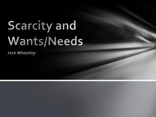Scarcity and Wants/Needs