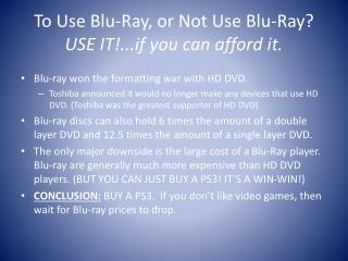 To Use  Blu -Ray, or Not Use  Blu -Ray? USE IT!...if you can afford it.