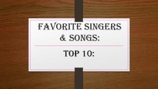 Favorite Singers & Songs: