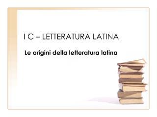 I C � LETTERATURA LATINA