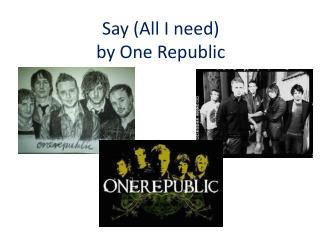 Say  ( All  I  need ) by One Republic