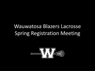 Wauwatosa  Blazers Lacrosse Spring Registration Meeting