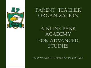 Parent-Teacher Organization Airline Park Academy  For Advanced Studies www.airlinepark-pto.com