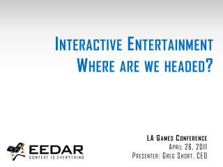 Interactive Entertainment Where are we headed?