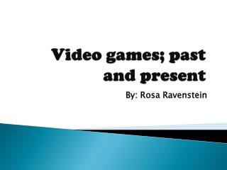 Video games; past and present