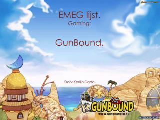 EMEG lijst. Gaming : GunBound . Door  Karlijn Dado