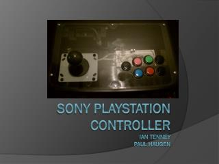Sony PlayStation controller Ian  Tenney Paul Haugen