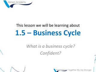 This lesson we will be learning about 1.5 –  Business Cycle