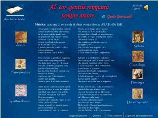 Al  cor  gentile rempaira                        sempre amore      di   Guido Guinizzelli  Metrica: canzone di sei strof