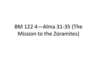BM 122 4—Alma 31-35 (The Mission to the  Zoramites )