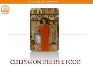 Ceiling on Desires: Food