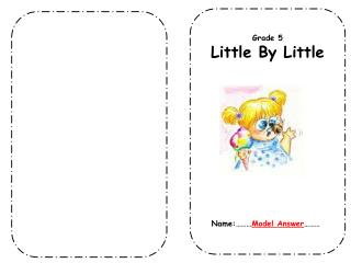 Grade 5 Little By Little    Name:……… Model Answer ………